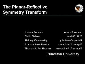 The PlanarReflective Symmetry Transform Princeton University Motivation Symmetry