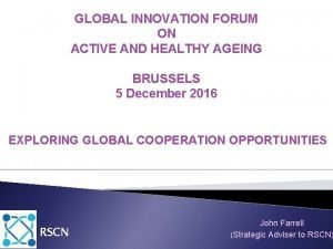 GLOBAL INNOVATION FORUM ON ACTIVE AND HEALTHY AGEING