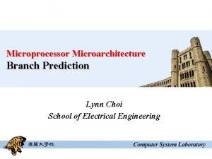 Microprocessor Microarchitecture Branch Prediction Lynn Choi School of