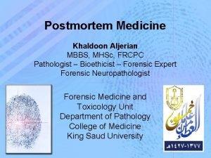 Postmortem Medicine Khaldoon Aljerian MBBS MHSc FRCPC Pathologist