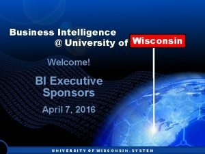 Business Intelligence Wisconsin University of Wisconsin Welcome BI