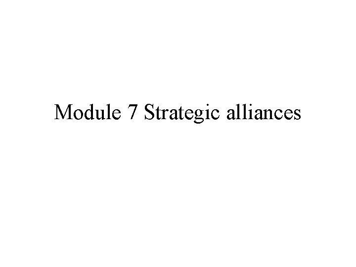 Module 7 Strategic alliances Evidence of alliances In