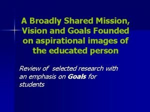 A Broadly Shared Mission Vision and Goals Founded