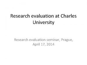 Research evaluation at Charles University Research evaluation seminar