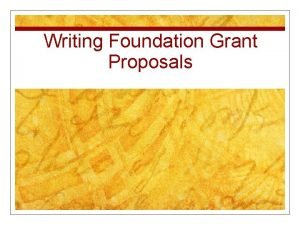 Writing Foundation Grant Proposals Two types of grant