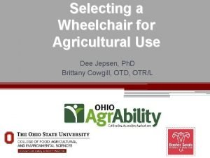 Selecting a Wheelchair for Agricultural Use Dee Jepsen