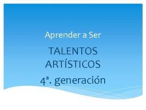 Aprender a Ser TALENTOS ARTSTICOS 4 generacin Direccin