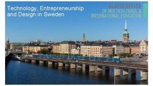 Technology Entrepreneurship and Design in Sweden Technology Entrepreneurship