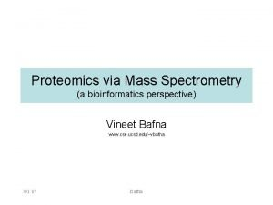 Proteomics via Mass Spectrometry a bioinformatics perspective Vineet