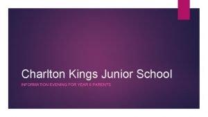Charlton Kings Junior School INFORMATION EVENING FOR YEAR
