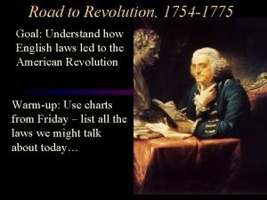 Road to Revolution 1754 1775 Goal Understand how
