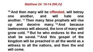 Matthew 24 10 14 NKJV 10 And then