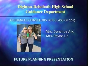 DightonRehoboth High School Guidance Department GUIDANCE COUNSELORS FOR