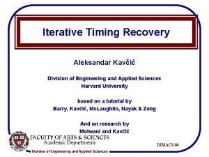 Iterative Timing Recovery Aleksandar Kavi Division of Engineering