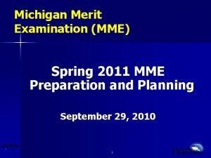 Michigan Merit Examination MME Spring 2011 MME Preparation