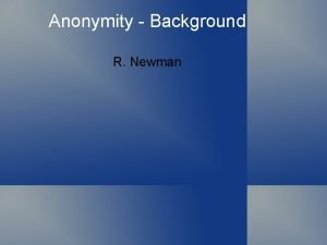 Anonymity Background R Newman Anonymity Beginnings Early precomputer