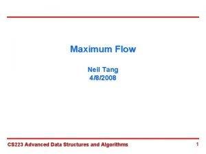 Maximum Flow Neil Tang 482008 CS 223 Advanced