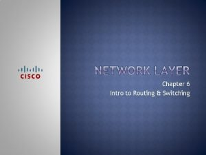 Chapter 6 Intro to Routing Switching Upon completion