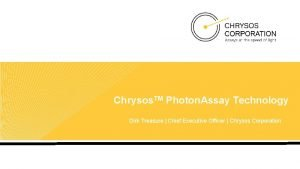Chrysos TM Photon Assay Technology Dirk Treasure Chief
