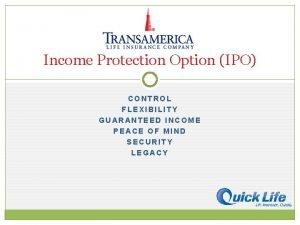 Income Protection Option IPO CONTROL FLEXIBILITY GUARANTEED INCOME