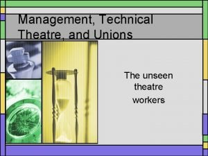 Management Technical Theatre and Unions The unseen theatre