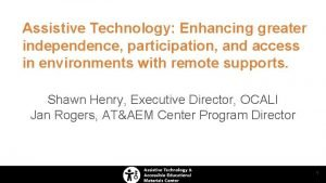 Assistive Technology Enhancing greater independence participation and access