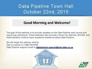Data Pipeline Town Hall October 22 nd 2015