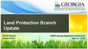 Land Protection Branch Update Chuck Mueller Branch Chief