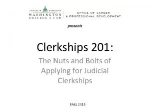 presents Clerkships 201 The Nuts and Bolts of