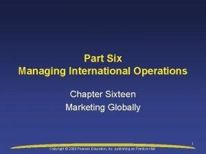 Part Six Managing International Operations Chapter Sixteen Marketing