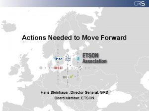 Actions Needed to Move Forward Hans Steinhauer Director