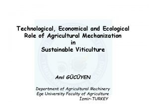 Technological Economical and Ecological Role of Agricultural Mechanization