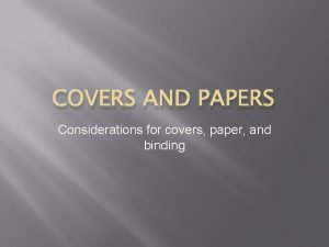 COVERS AND PAPERS Considerations for covers paper and
