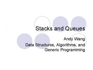 Stacks and Queues Andy Wang Data Structures Algorithms