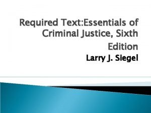 Required Text Essentials of Criminal Justice Sixth Edition