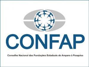 Resumo Criado em 2006 o CONFAP uma organizao