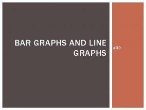 BAR GRAPHS AND LINE GRAPHS 30 VOCABULARY A