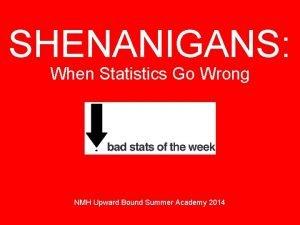 SHENANIGANS When Statistics Go Wrong NMH Upward Bound