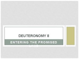 DEUTERONOMY 8 ENTERING THE PROMISED LAND In the