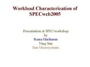 Workload Characterization of SPECweb 2005 Presentation at SPECworkshop