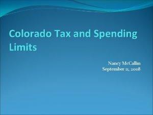 Colorado Tax and Spending Limits Nancy Mc Callin