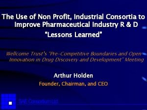 The Use of Non Profit Industrial Consortia to