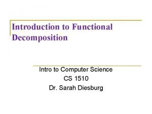 Introduction to Functional Decomposition Intro to Computer Science