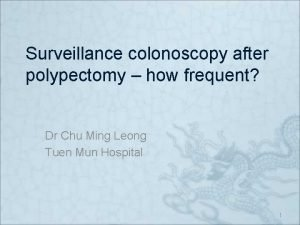 Surveillance colonoscopy after polypectomy how frequent Dr Chu