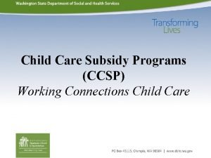 Child Care Subsidy Programs CCSP Working Connections Child