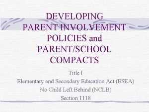 DEVELOPING PARENT INVOLVEMENT POLICIES and PARENTSCHOOL COMPACTS Title