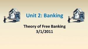 Unit 2 Banking Theory of Free Banking 312011