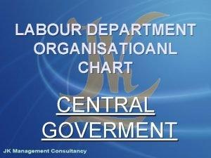 LABOUR DEPARTMENT ORGANISATIOANL CHART CENTRAL GOVERMENT Chief Labour