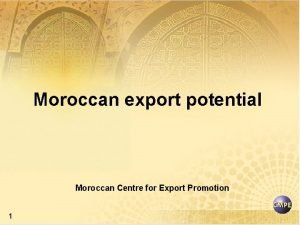 Moroccan export potential Moroccan Centre for Export Promotion