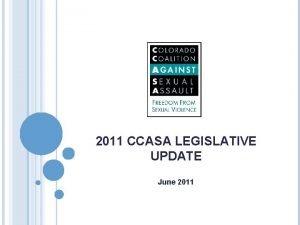 2011 CCASA LEGISLATIVE UPDATE June 2011 A BUSY